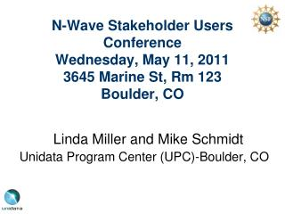 N-Wave Stakeholder Users Conference  Wednesday, May 11, 2011 3645 Marine St,  Rm  123  Boulder, CO