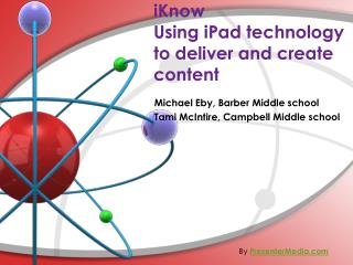 iKnow Using  iPad  technology  to deliver and create  content