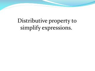 Distributive property to simplify expressions.