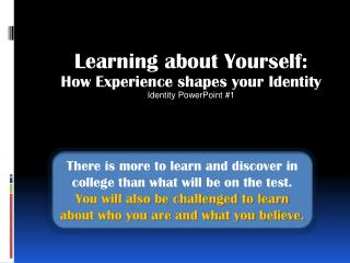 Learning about Yourself: How Experience shapes your Identity Identity PowerPoint #1