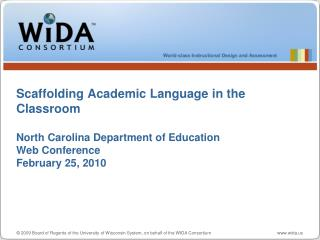 Scaffolding Academic Language in the Classroom  North Carolina Department of Education Web Conference February 25, 2010