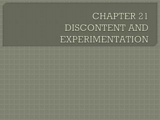 CHAPTER 21 DISCONTENT AND EXPERIMENTATION