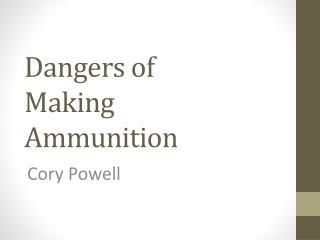 Dangers of Making Ammunition