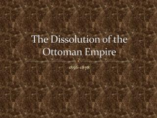 The Dissolution of the  Ottoman Empire