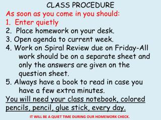 CLASS PROCEDURE  As soon as you come in you should : 1.  Enter quietly