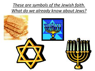 These are symbols of the Jewish faith. What do we already know about Jews?