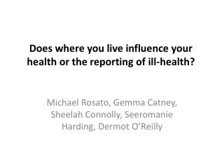 Does where you live influence your health or the reporting of ill-health?