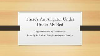 There's An Alligator Under  Under  My Bed