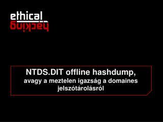 NTDS.DIT offline  hashdump ,  avagy  a  meztelen igazság  a  domaines jelszótárolásról