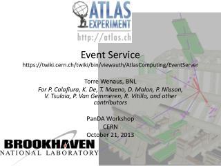 Event Service https:// twiki.cern.ch / twiki /bin/ viewauth / AtlasComputing / EventServer