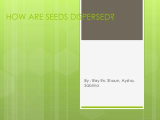 HOW ARE SEEDS DISPERSED?
