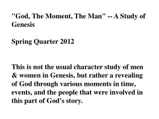 """God, The Moment, The Man"" -- A Study of Genesis Spring Quarter 2012"