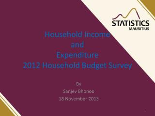 Household Income  and  Expenditure  2012 Household Budget Survey