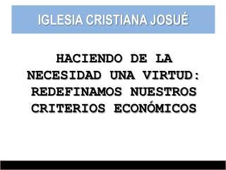 HACIENDO DE LA NECESIDAD UNA VIRTUD:  REDEFINAMOS  NUESTROS CRITERIOS  ECONÓMICOS