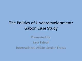 The  Politics  of Underdevelopment: Gabon Case  Study