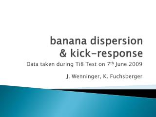 banana  dispersion & kick-response