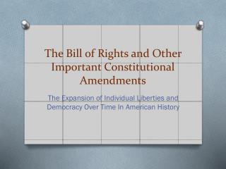The Bill of Rights and Other Important Constitutional Amendments