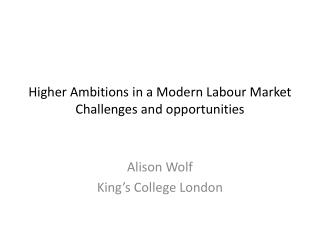 Higher Ambitions in a Modern Labour Market Challenges and opportunities