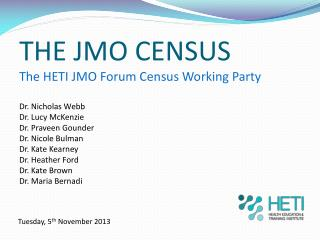 THE  JMO  CENSUS  The HETI JMO Forum Census Working Party Dr. Nicholas Webb  Dr. Lucy McKenzie