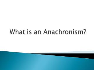 What is an Anachronism?