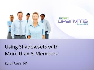 Using  Shadowsets  with  More than 3 Members Keith  Parris, HP