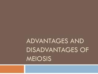 Advantages and Disadvantages of Meiosis