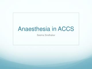Anaesthesia  in ACCS
