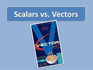 Scalars vs. Vectors