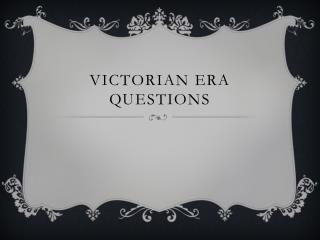 Victorian Era Questions