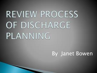REVIEW PROCESS OF DISCHARGE PLANNING