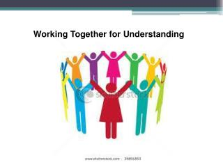 Working Together for Understanding