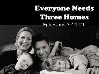 Everyone Needs Three Homes
