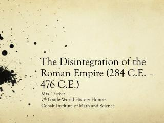 The Disintegration of the Roman Empire (284 C.E. – 476 C.E.)