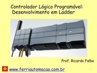 Controlador Lógico Programável:  Desenvolvimento em Ladder