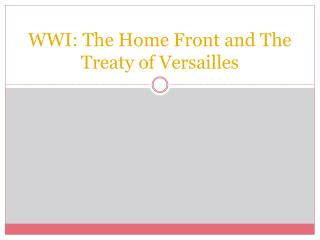 WWI: The Home Front and The Treaty of Versailles