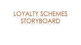 Loyalty Schemes STORYBOARD