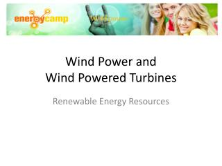 Wind Power and  Wind Powered  Turbines