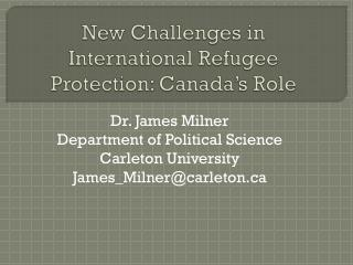 New Challenges in International Refugee Protection: Canada s Role