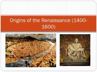 Origins of the Renaissance  (1400- 1600 )