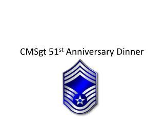 CMSgt  51 st  Anniversary Dinner