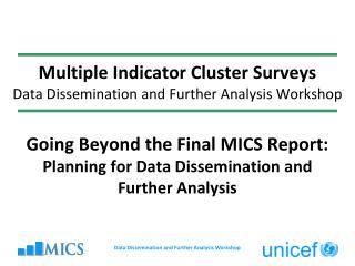 Multiple Indicator Cluster Surveys Data Dissemination and Further Analysis Workshop