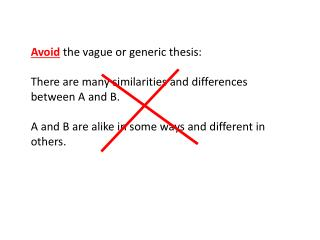 Avoid  the vague or generic thesis: There are many similarities and differences between A and B.