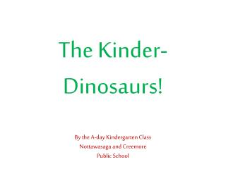 The Kinder-Dinosaurs!