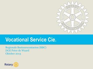 Vocational  Service Cie. Regionale Bestuurscontacten (RBC) DGE Peter de Waard Oktober 2013