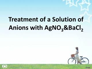 Treatment of a Solution of Anions with AgNO 3 &BaCl 2