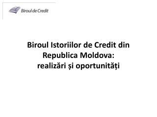 Biroul Istoriilor de Credit din Republica Moldova: realizări și oportunități