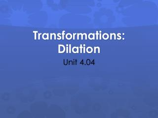 Transformations:  Dilation