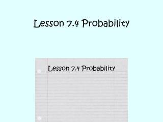 Lesson 7.4 Probability