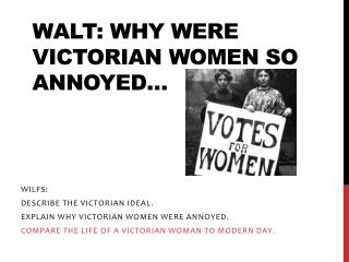 WALT: Why were Victorian Women so annoyed�