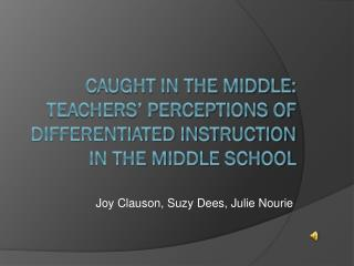 Caught in the middle: Teachers' perceptions of differentiated instruction in the middle school